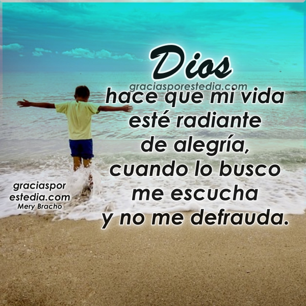 Acción de gracias a Dios por el día, gracias por escuchar mis oraciones, frases de agradecimiento a Dios y buenos dias por Mery Bracho.