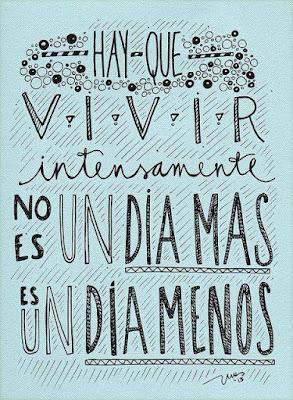 Hay que vivir intensamente. No es un día más, es un día menos