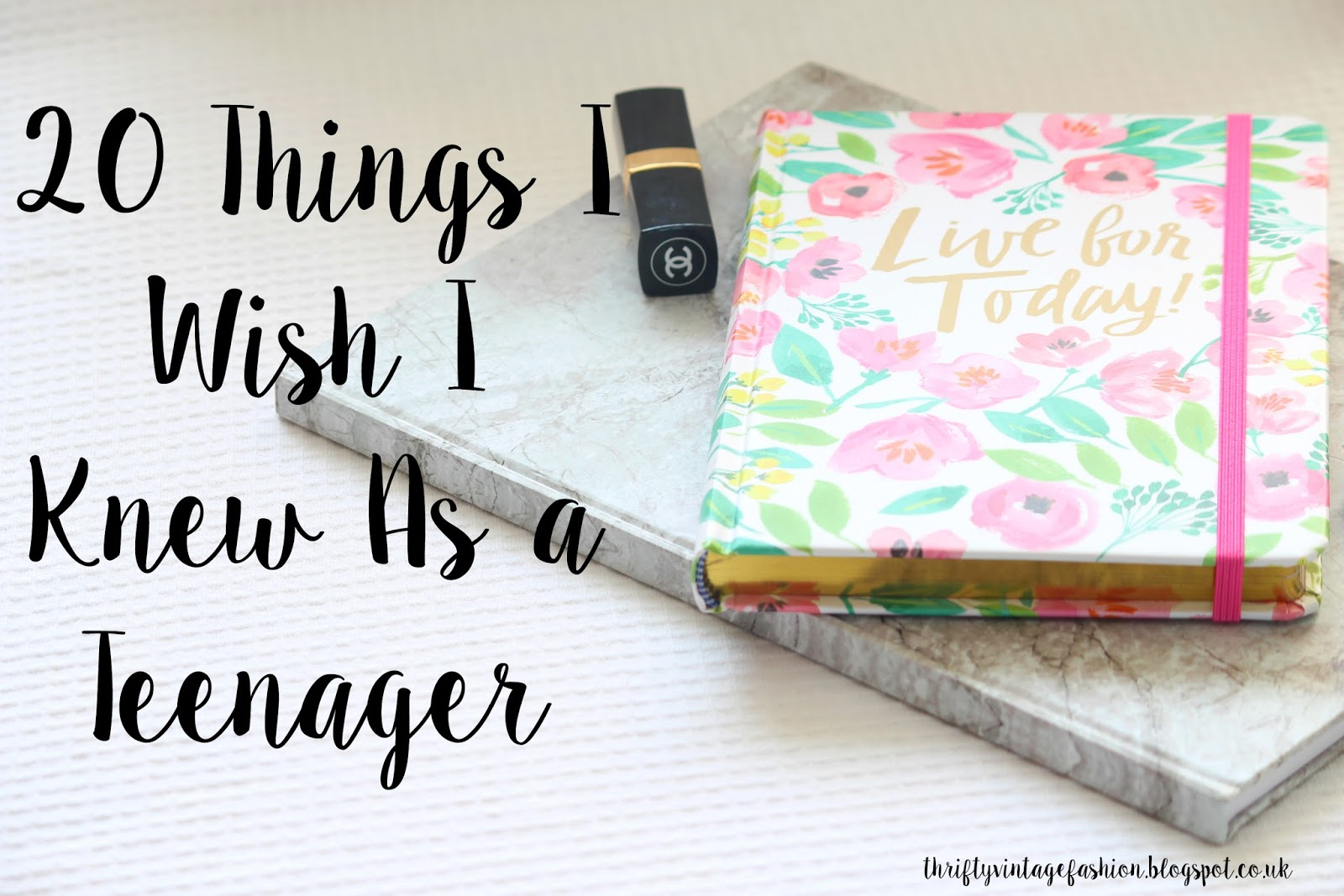 20 Things I Wish I Knew As a Teenager lifestyle blog UK