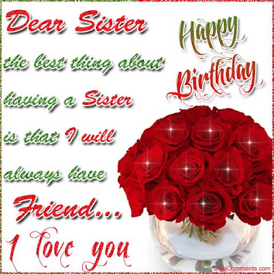Happy Birthday wishes for sister: the best thing about having a sister is that i will always love