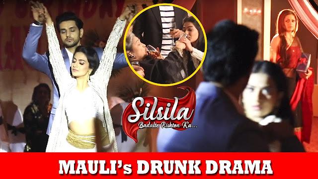 Silsila Badalte Rishton Ka Spoiler : Mauli gets drunk confess love
