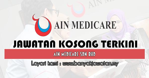 Jawatan Kosong 2019 di Ain Medicare Sdn Bhd