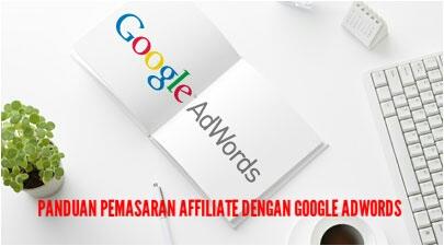 Panduan Pemasaran Affiliate Dengan Google AdWords