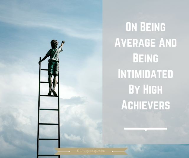 on being average and being intimidated by high achievers