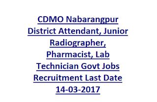 CDMO Nabarangpur District Attendant, Junior Radiographer, Pharmacist, Lab Technician Govt Jobs Recruitment Last Date 14-03-2017