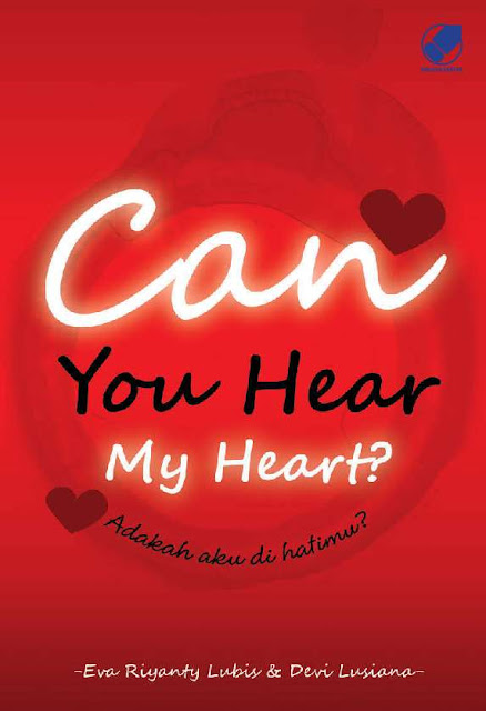 [Novel Romance] Can You Hear My Heart? - Eva Riyanty Lubis & Devi Lusiana