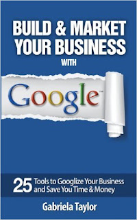 Build and Market Your Business with Google-Gabriela Taylor