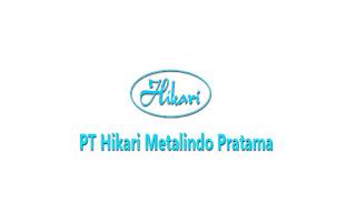 Lowongan Kerja PT Hikari Metalindo Pratama