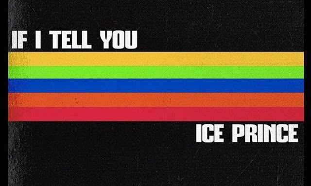 Music: Ice Prince – If I Tell You
