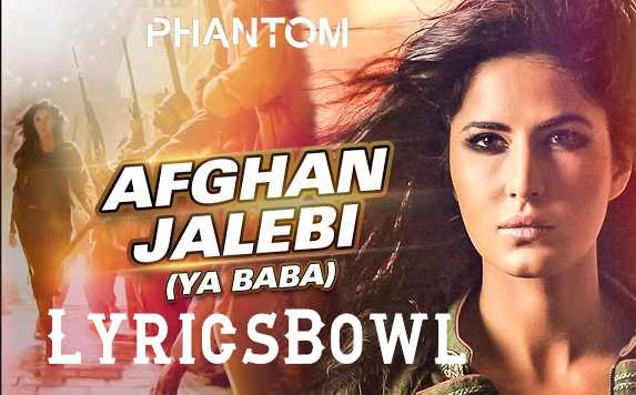 Afghan Jalebi Lyrics (Ya Baba) - Phantom | LyricsBowl