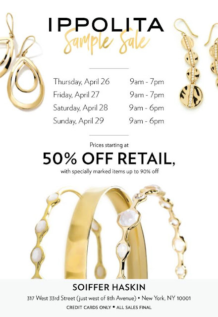 IPPOLITA Spring Sample Sale April 2018    WHEN:  April 26th 2018 to April 29th 2018  Free Entry    WHERE:  Soiffer Haskin,   317 West 33rd Street,   New York, 10001    WHAT:  Shop fine jewellery from IPPOLITA at their four-day sale in Soiffer Haskin, where prices will start at 50% off retail, with some specially marked items discounted by up to 90%!     Note that payment is by cards only.     All sales final.