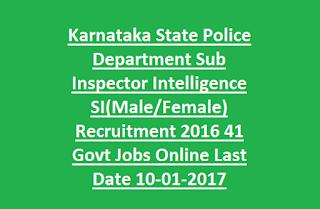 Karnataka State Police Department Sub Inspector Intelligence SI(Male, Female) Recruitment 2016 41 Govt Jobs Online Last Date 10-01-2017