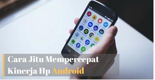 Tips MeningkatkanKinerja Smartphone Android