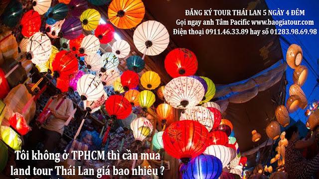 Tôi không ở TPHCM thì cần mua land tour Thái Lan giá bao nhiêu ?