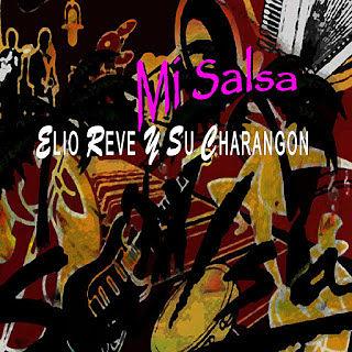 MI SALSA - ELIO REVE Y SU CHARANGON (2015)