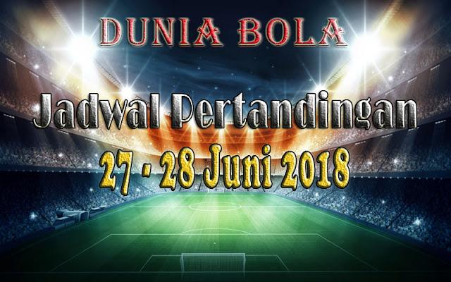 Jadwal Pertandingan Sepak Bola Tanggal 27 - 28 Juni 2018