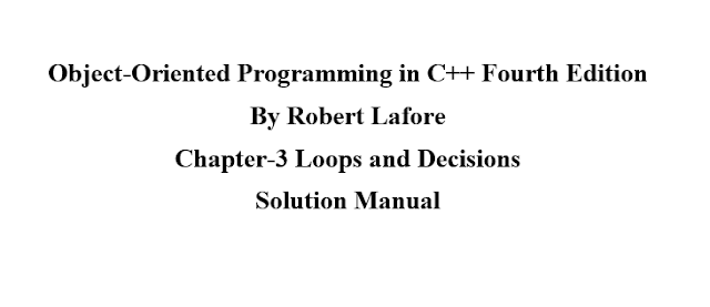 Object-Oriented Programming in C++ Fourth Edition By Robert Lafore Chapter-3 C++ Loops and Decisions  -- Questions+Exercises