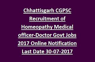 Chhattisgarh CGPSC Recruitment of Homeopathy Medical officer-Doctor Govt Jobs 2017 Online Notification Last Date 30-07-2017