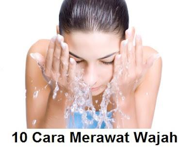 10 tips merawat kulit wajah - perawatan muka secara alami yang baik untuk kecantikan