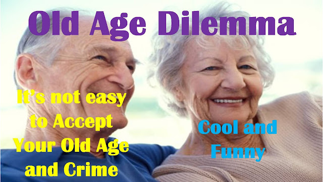 Old Age Dilemma | It's not easy to Accept Your Old Age and Crime | Cool and Funny