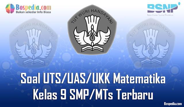 Kumpulan Soal UTS/UAS/UKK Matematika Kelas 9 SMP/MTs Terbaru dan Terupdate