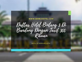 Daftar Hotel Bintang 3 Di Bandung Dengan Tarif 300 Ribuan