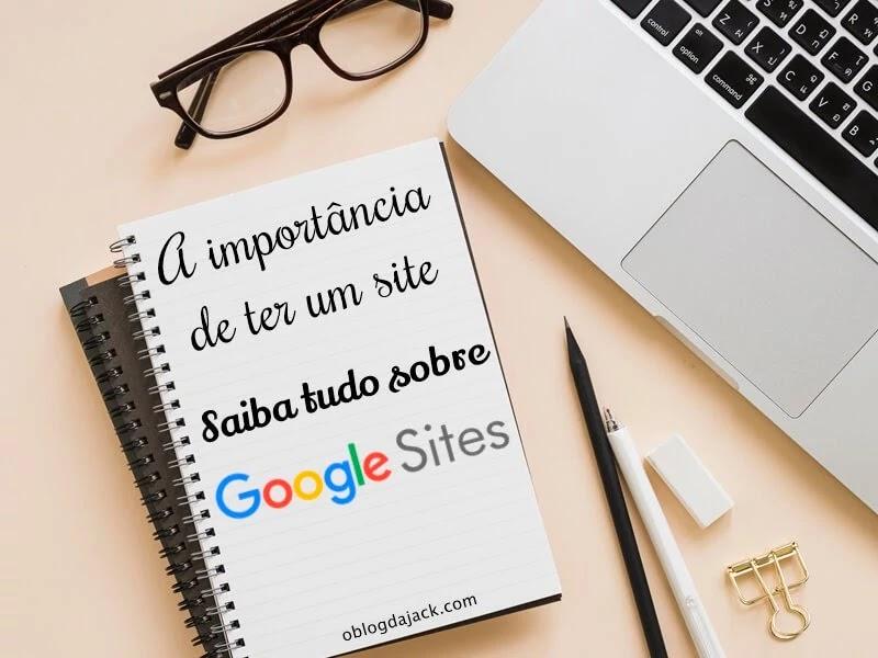 A importância de ter um site, conheça o Google Sites