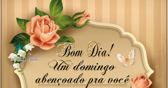 Bom Domingo Pra Você Mensagem: Flores E Frases: BOM DIA,UM MARAVILHOSO DOMINGO PARA VOCÊ