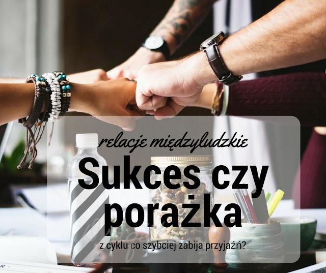 przyjaźń kontra sukces, przyjaźń kontra porażka