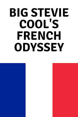 Big Stevie Cool's French Odyssey Part One