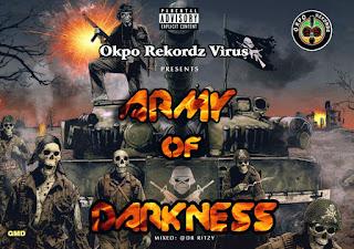 MUSIC: Okpo Rekordz Virus - Army Of Darkness |@Upper_x_okpo @okporekordz