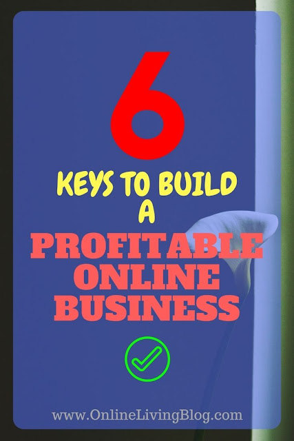 6 Key Ingredients To Build A Profitable Internet Business