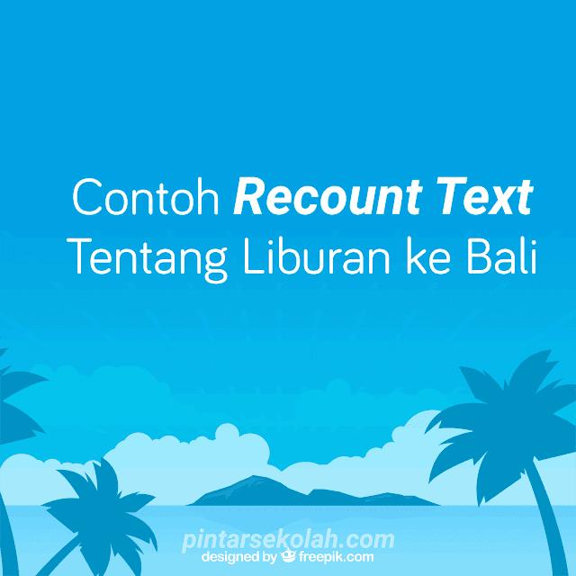 Contoh Recount Text Tentang Liburan ke Beli Lengkap Dengan Terjemahannya Pintar Sekolah