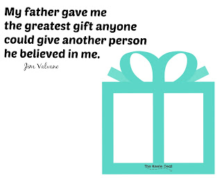 My father gave me the greatest gift anyone could give another person he believed in me