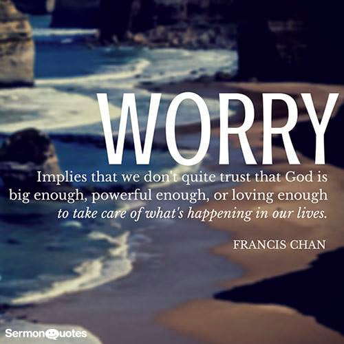 worry means we don't trust god enough