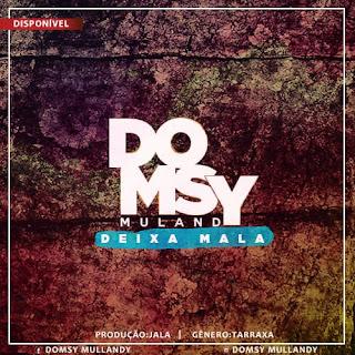 Domsy Mulandy - Deixa Mala (Prod. By Jala)