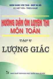 Hướng Dẫn Ôn Luyện Thi Môn Toán Tập 5 lượng giác - Vũ Việt Yên, Triệu Khuê