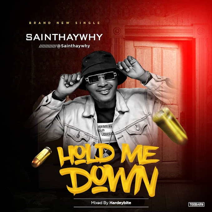 MUSIC: Saint Haywhy - Hold Me Down