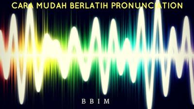 Cara mudah melatih Pronunciation (Pengucapan) Bahasa Inggris