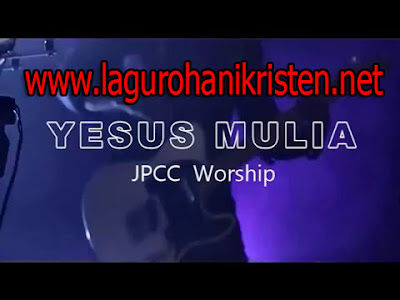 Download Lagu Yesus Mulia - JPCC Worship