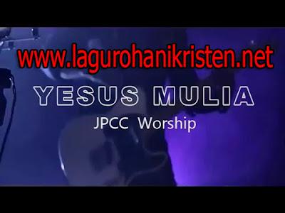 Download Lagu Yesus Mulia - JPCC Worship
