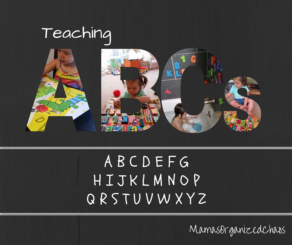 Teaching The Alphabet 15 Years Old Mamas Organized Chaos