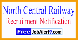 NCR North Central Railway Recruitment Notification 2017 Last Date15-08-2017