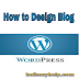 How to Design Blog worldpress