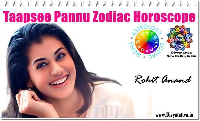 Taapsee Pannu Zodiac Horoscope, Birth Charts Love Astrology & Marriage, Career Of Indian Actress Taapsee Pannu, Her Janam Kundli Predictions