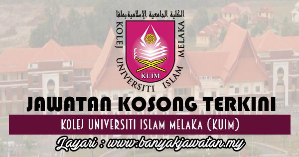 Jawatan Kosong 2017 di Kolej Universiti Islam Melaka (KUIM) www.banyakjawatan.my