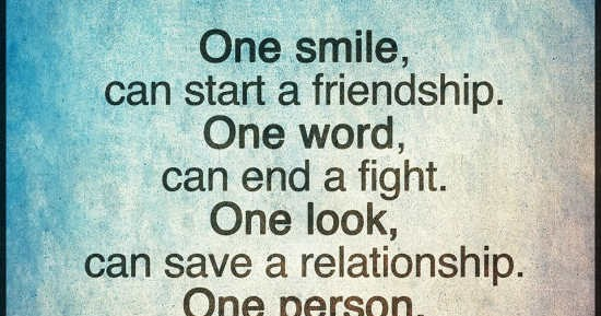 One Smile Can Start A Friendship. One Word Can End A Fight