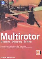 Judul Buku : MULTIROTOR Modelling – Designing – Building Disertai CD Pengarang : Taufiq Dwi Septian Suyadhi Penerbit : ANDI