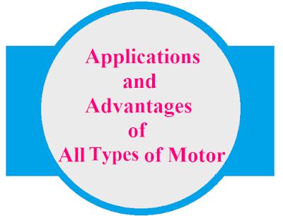 Applications and advantages of all types of Motor- DC Motors, AC motors, Universal Motors