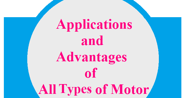 Applications and Advantages of all types of Motor- DC Motors